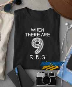 When There Are 9 RBG t shirt