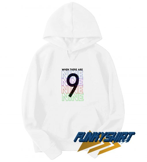 When There Are Nine Colour Hoodie