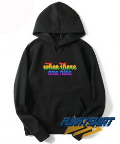 When There Are Nine LGBT Hoodie