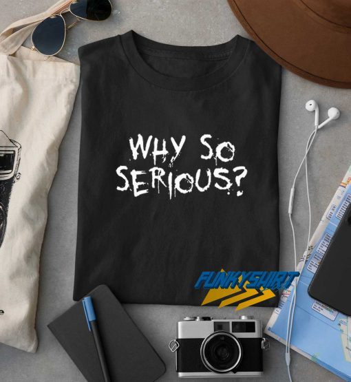 Why So Serious t shirt