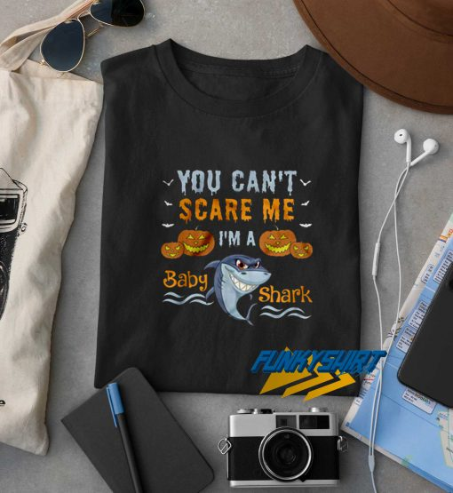You Cant Scare Me Im A Baby Shark Halloween t shirt