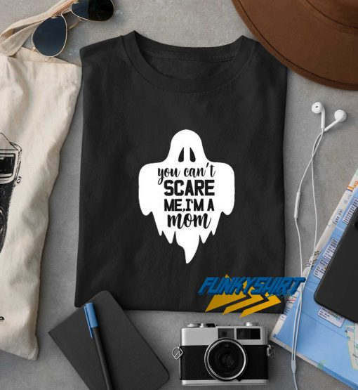 You Cant Scare Me Im A Mom Halloween t shirt