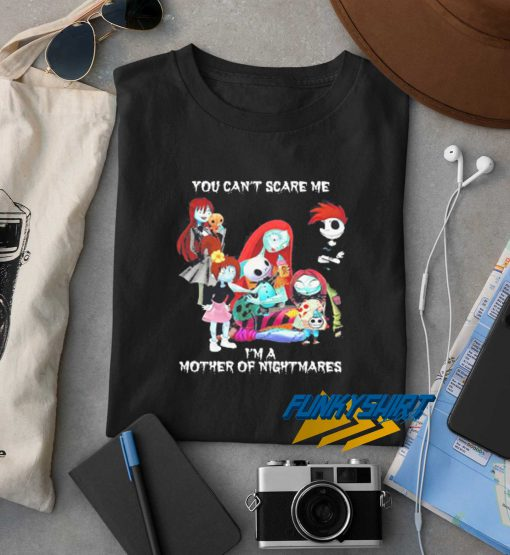 You Cant Scare Me Im A Mother Of Nightmares t shirt