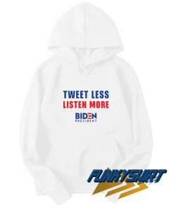 tweet Less Listen more Joe Biden Hoodie