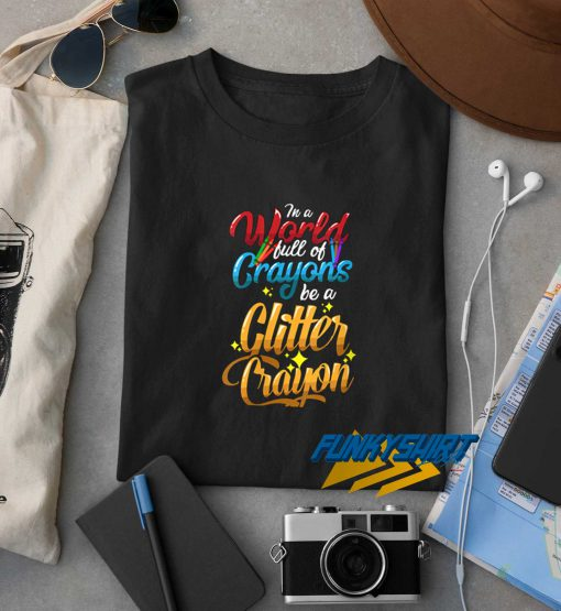 A World Full Of Crayons t shirt