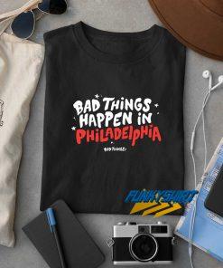Bad Things Happen In Philadelphia Letter t shirt