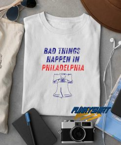 Bad Things Happen In Philadelphia Liberty Bell t shirt