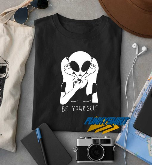 Be Yourself Alien t shirt