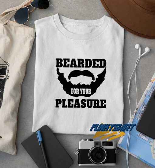 Bearded For Your Pleasure t shirt