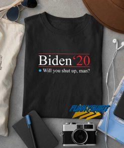 Biden 20 Will You Shut Up Man t shirt
