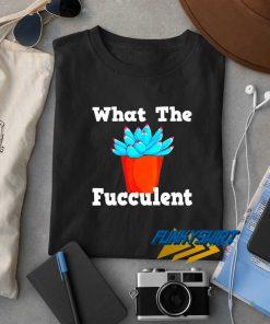 Cactus Pots What The Fucculent t shirt