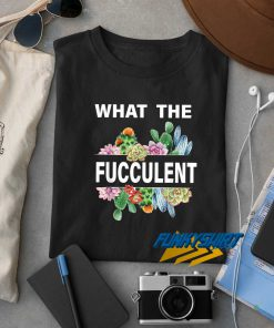 Cactus What The Fucculent t shirt