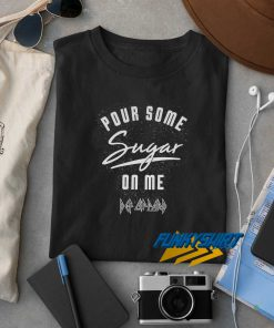 Def Leppard Pour Some Sugar On Me t shirt