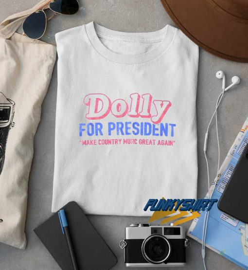 Dolly For President Make Country Music Great Again t shirt
