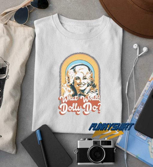 Dolly Parton What Would Dolly Do t shirt