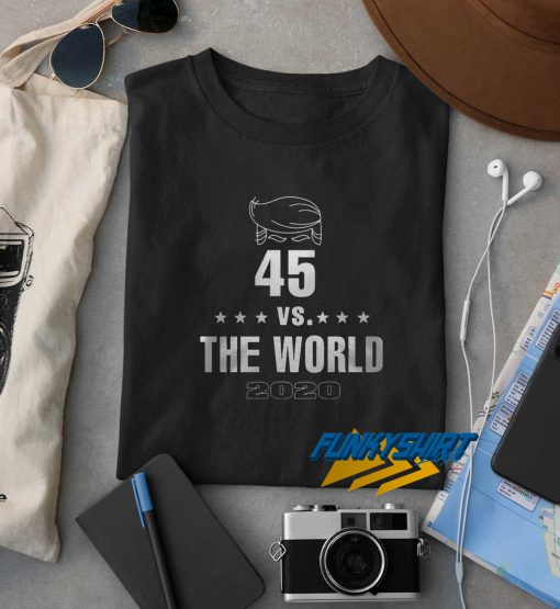 Donald Trump 45 Vs The World t shirt