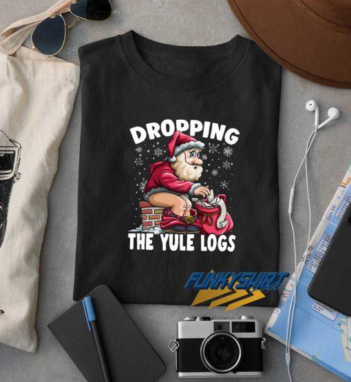 Dropping The Yule Logs t shirt