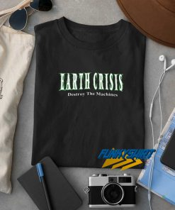 Earth Crisis Destroy The Machines t shirt