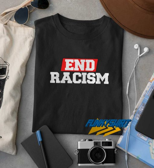 End Racism t shirt