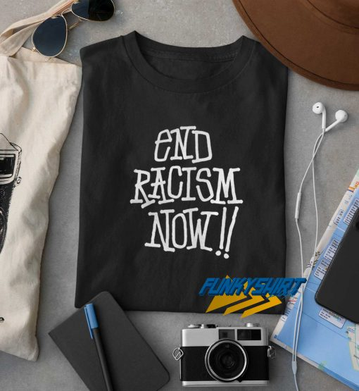 End Racism Now t shirt