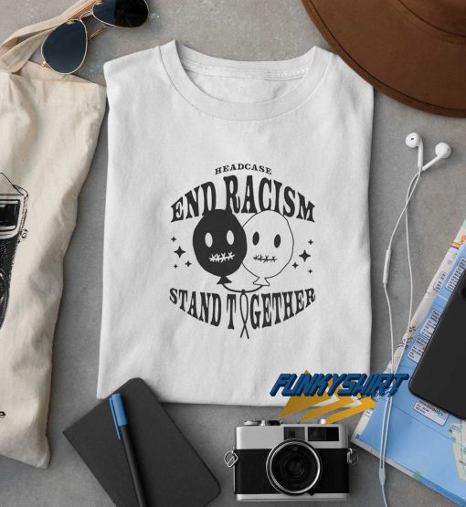 End Racism Stand Together t shirt