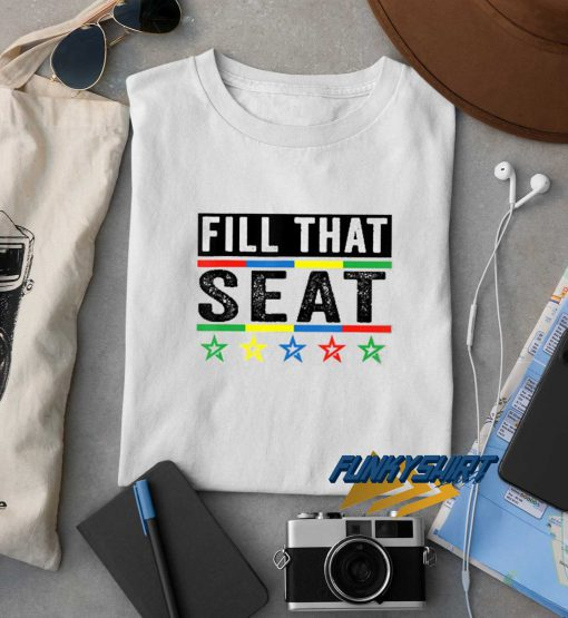 Funny Fill That Seat t shirt