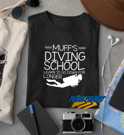Go Down Longer Muff Diver School t shirt