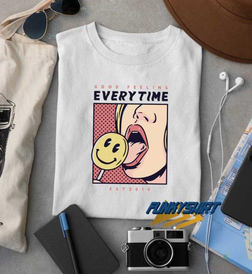Good Feeling Everytime t shirt