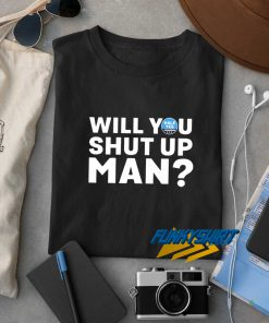 Hale Yes Will You Shut Up Man t shirt