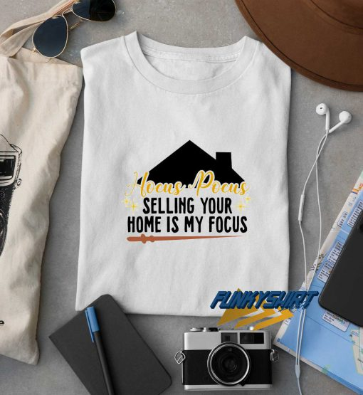 Hocus Pocus Selling Your Home Is My Focus t shirt