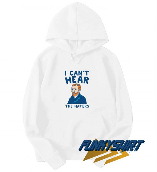 I Cant Hear The Haters Hoodie