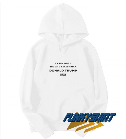 I Paid More In Taxes Than Donald Trump Hoodie