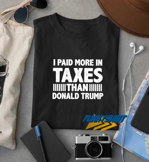 I Paid More Taxes Than Donald Trump funny t shirt