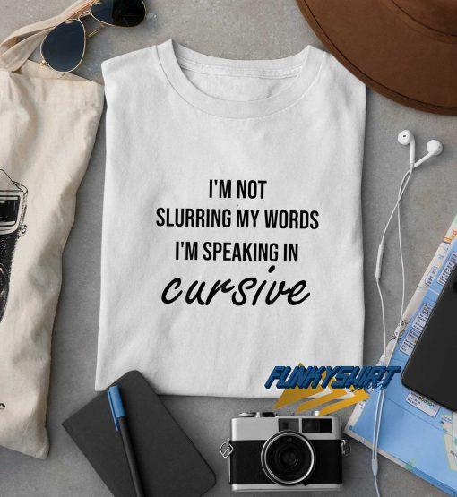 Im Speaking In Cursive t shirt