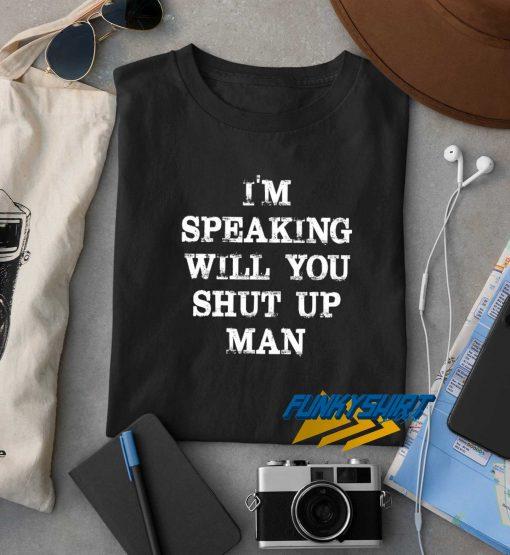 Im Speaking Will You Shut up Man t shirt