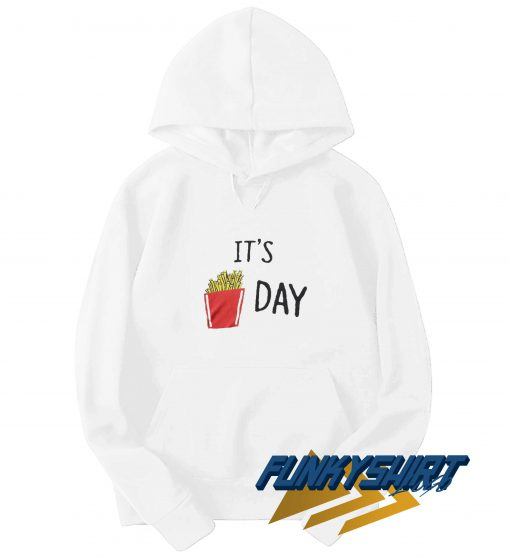 Its Fries Day Hoodie