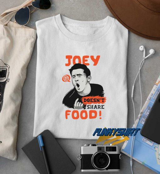 Joey Doesnt Share Food t shirt