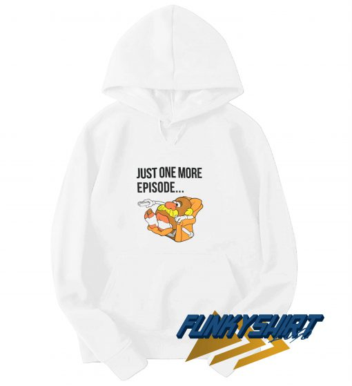 Just One More Episode Hoodie