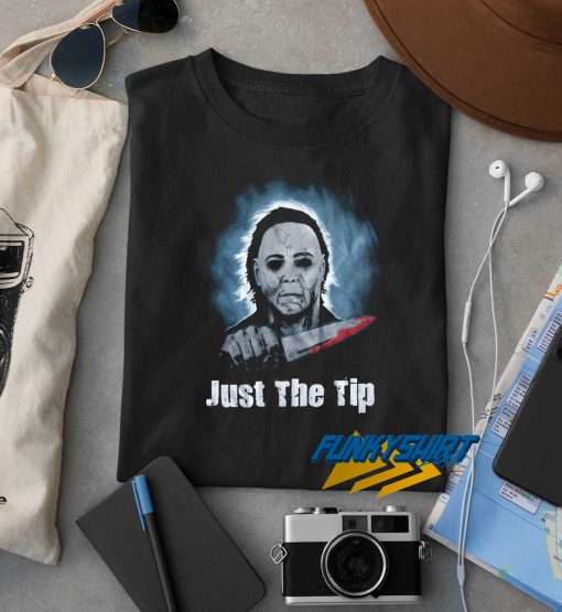 Just The Tip Horror t shirt