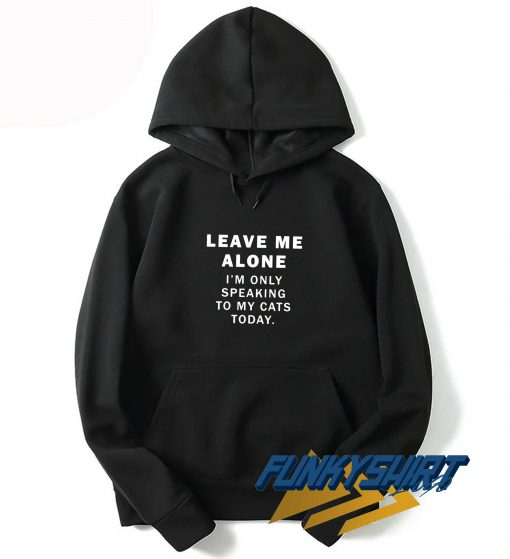 Leave Me Alone Im Only Speaking Hoodie