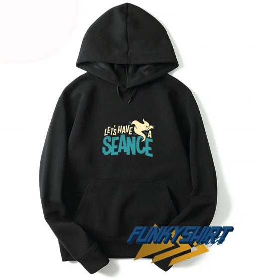 Lets Have A Seance Hoodie