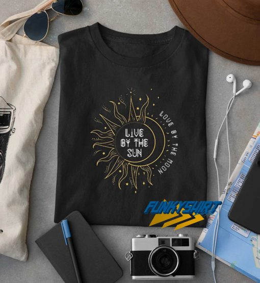 Live By The Sun t shirt