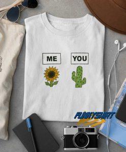 Me Sunflower You Cactus t shirt