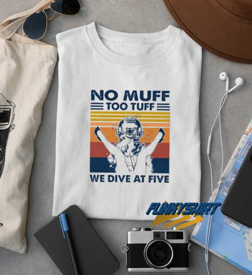 No Muff Too Tuff We Dive At Five Vintage t shirt