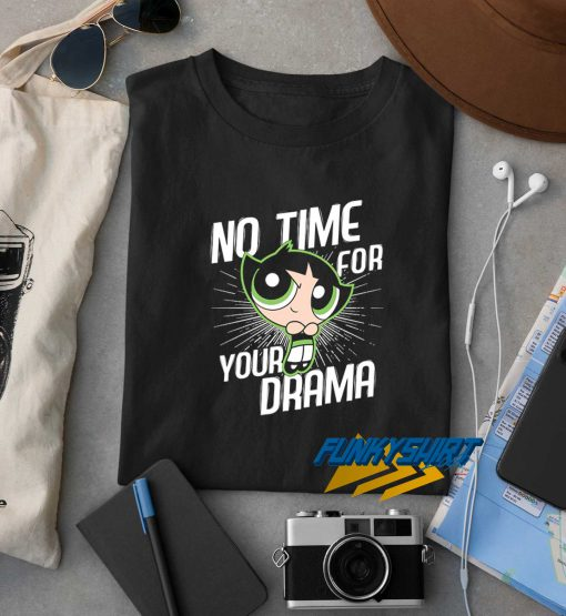 No Time For Your Drama t shirt