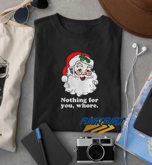 Nothing For You Whore t shirt