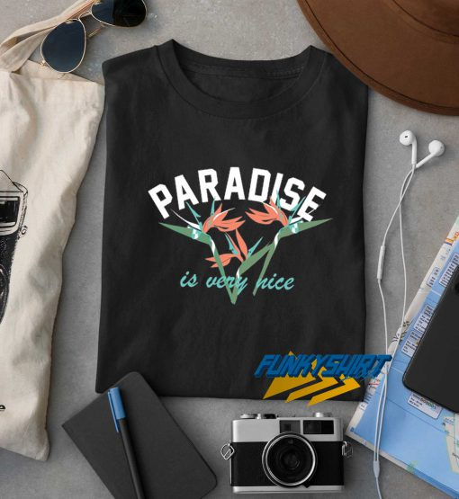 Paradise Is Very Nice t shirt