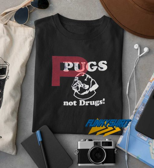 Pugs Not Drug t shirt