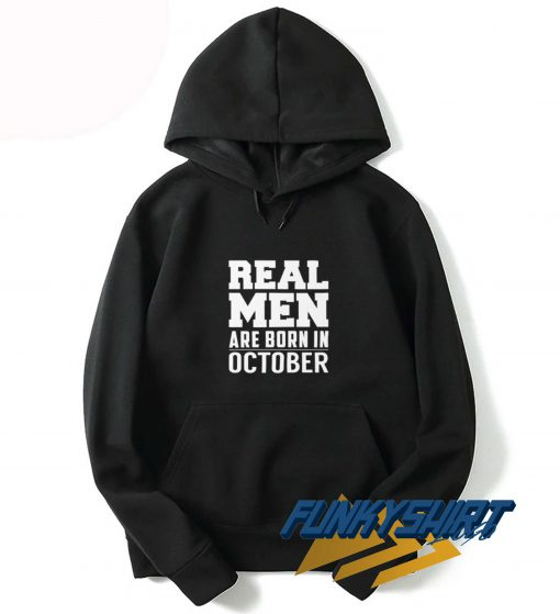 Real Men Are Born In October Hoodie