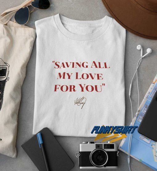 Saving All My Love For You t shirt